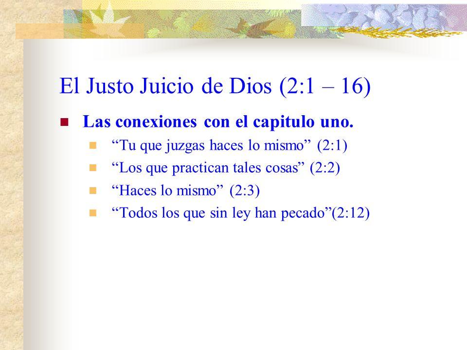 El Justo Juicio de Dios (2:1 – 16) ¿A quien va dirigido este mensaje? (2:1) Quien quiera que seas Tu que juzgas a otros