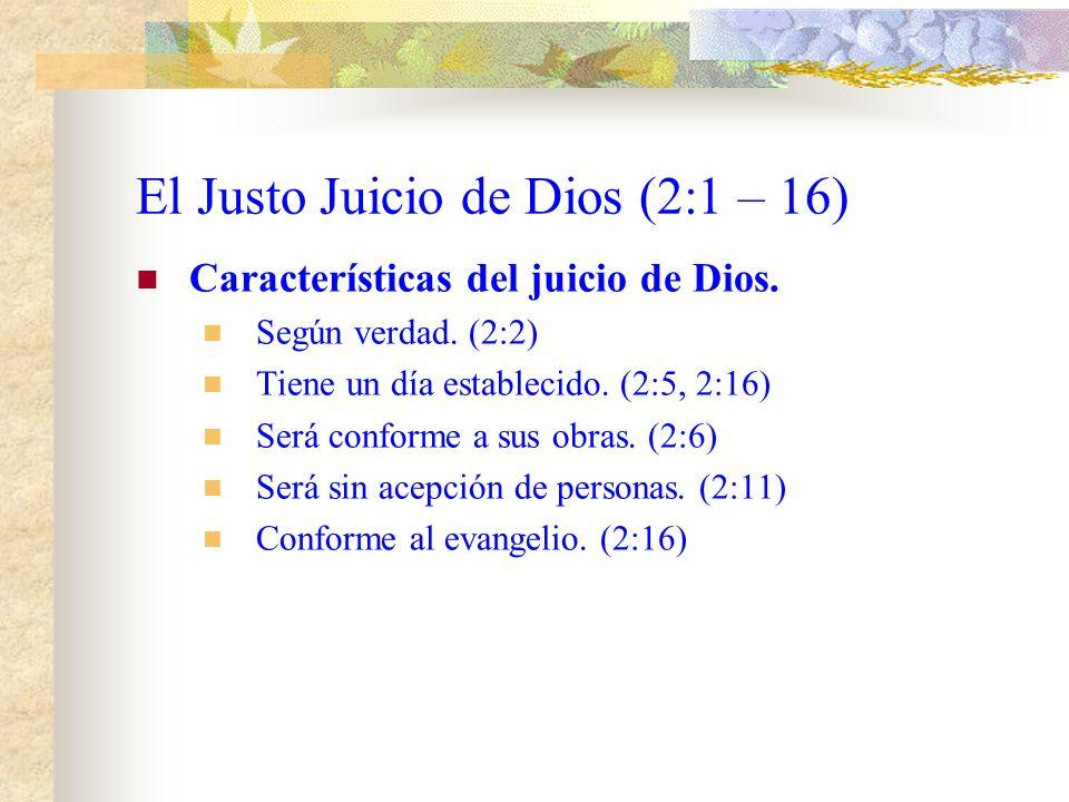 El Justo Juicio de Dios (2:1 – 16) Los judíos son reprendidos. Por menospreciar las riquezas de su: Benignidad. Paciencia. Longanimidad. Por ignorar q