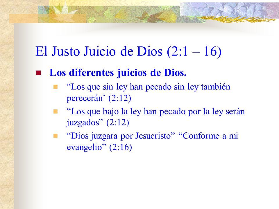 El Justo Juicio de Dios (2:1 – 16) Características del juicio de Dios. Según verdad. (2:2) Tiene un día establecido. (2:5, 2:16) Será conforme a sus o