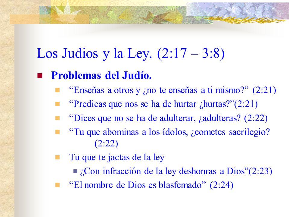 Los Judios y la Ley (2:17 – 3:8) Caracteristicas del judio. Luz de los que están en tinieblas(2:19) Instructor de los indoctos(2:20) Maestro de niños(