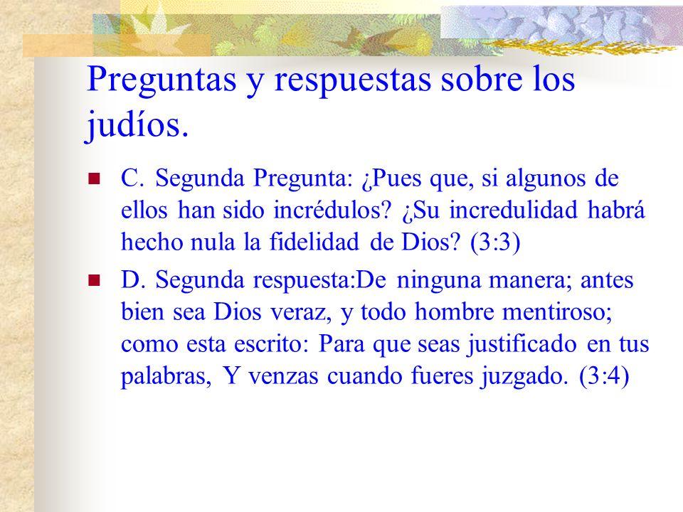 A.Primera pregunta: ¿Que ventaje tiene el judío? ¿o de que aprovecha la circuncisión? (3:1) B.Primera Respuesta: Mucho, en todas maneras. Primero cier
