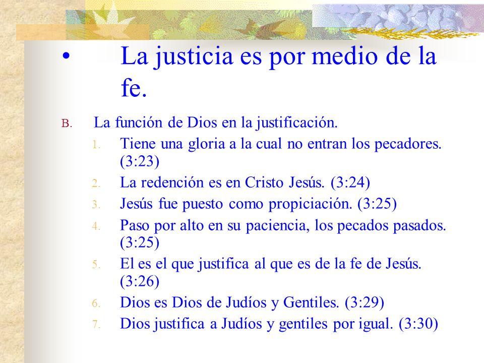 La justicia es por medio de la fe. A. La manifestación de la Justicia. 1. Es aparte de la ley (3:21) 2. Fue testificada por la ley y los profetas (3:2