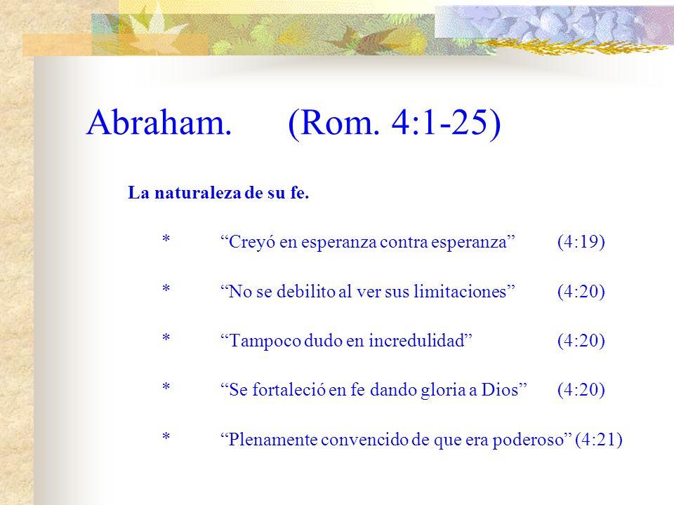 Abraham.(Rom. 4:1-25) Abraham el patriarca. *Te he puesto por padre de mucha gente(4:17) *Abraham creyó en Dios: El que da vida a los muertos(4:18) Ll