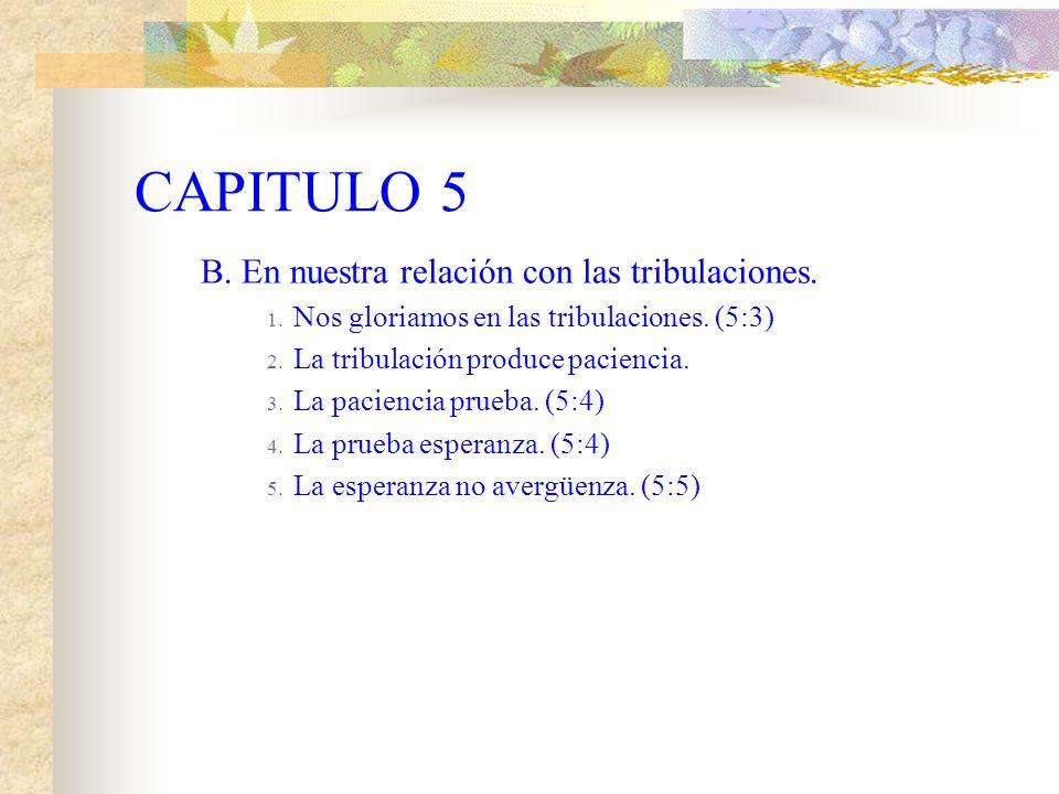 CAPITULO 5 I. Los resultados de la Justificación. A. En nuestra relación con Dios. 1. Tenemos paz. (5:1) 2. Entrada por la fe a esta gracia. (5:2)