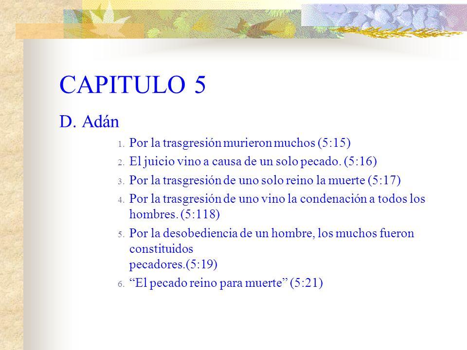 CAPITULO 5 C. La muerte 1. Reino desde Adán hasta Moisés. (5:14) 2. Aun en los que no pecaron a la manera de Adán. (5:14)