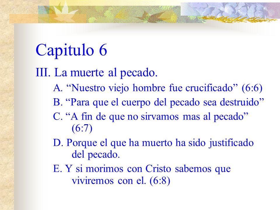 Capitulo 6 II. La analogía con Cristo. A. Bautizados en su muerte. (6:3) B. Somos sepultados con él para muerte. (6:4) C. Así como Cristo resucito.(6: