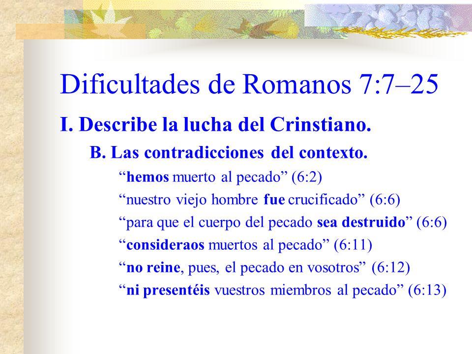 Dificultades de Romanos 7:7-25 I. Describe la lucha del Cristiano. A. Las aseveraciones son muy fuertes. El pecado que mora en mi (7:20) hallo esta le