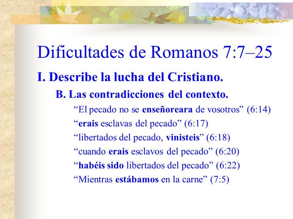 Dificultades de Romanos 7:7–25 I. Describe la lucha del Crinstiano. B. Las contradicciones del contexto. hemos muerto al pecado (6:2) nuestro viejo ho