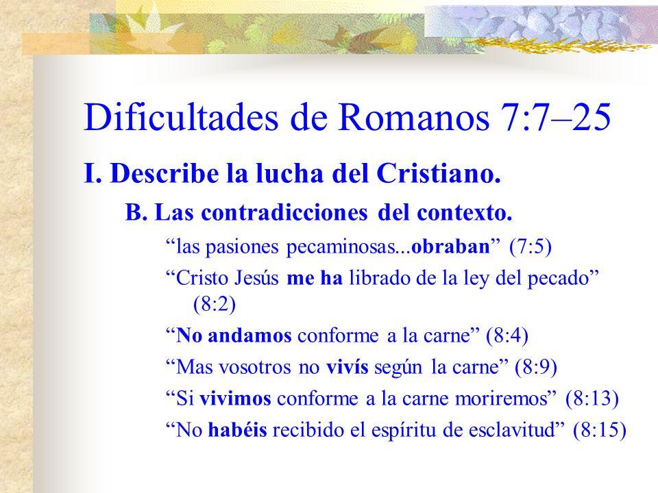 Dificultades de Romanos 7:7–25 I. Describe la lucha del Cristiano. B. Las contradicciones del contexto. El pecado no se enseñoreara de vosotros (6:14)