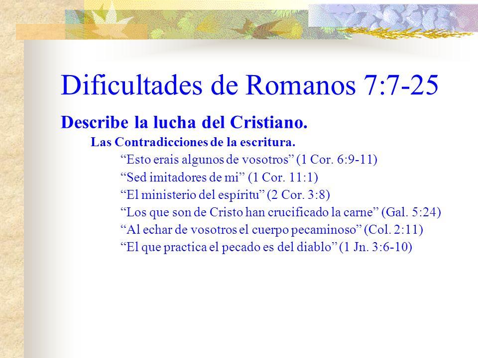 Dificultades de Romanos 7:7–25 I. Describe la lucha del Cristiano. B. Las contradicciones del contexto. las pasiones pecaminosas...obraban (7:5) Crist