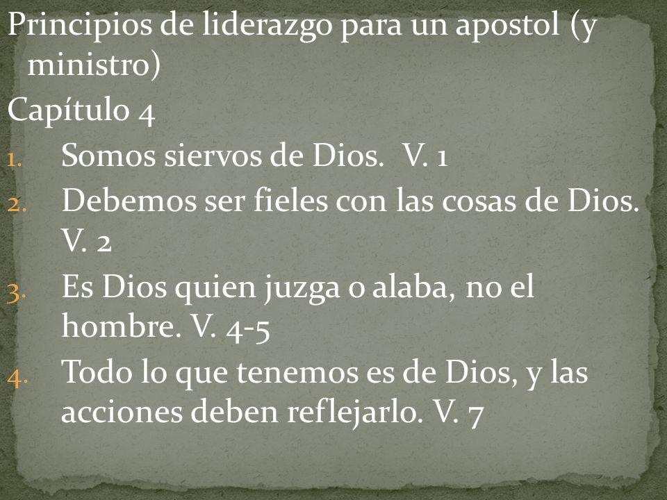 Principios de liderazgo para un apostol (y ministro) Capítulo 4 1. Somos siervos de Dios. V. 1 2. Debemos ser fieles con las cosas de Dios. V. 2 3. Es