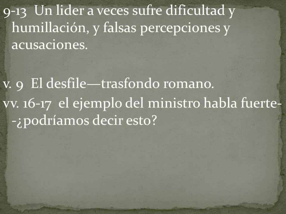 9-13 Un lider a veces sufre dificultad y humillación, y falsas percepciones y acusaciones. v. 9 El desfiletrasfondo romano. vv. 16-17 el ejemplo del m