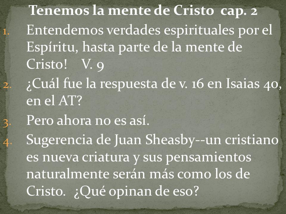 Tenemos la mente de Cristo cap. 2 1. Entendemos verdades espirituales por el Espíritu, hasta parte de la mente de Cristo! V. 9 2. ¿Cuál fue la respues
