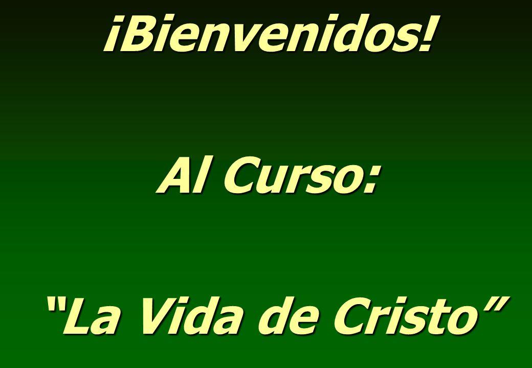 ¡Bienvenidos! Al Curso: La Vida de Cristo