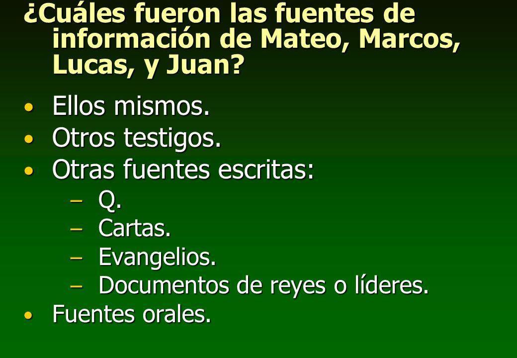 ¿Cuáles fueron las fuentes de información de Mateo, Marcos, Lucas, y Juan? Ellos mismos. Ellos mismos. Otros testigos. Otros testigos. Otras fuentes e