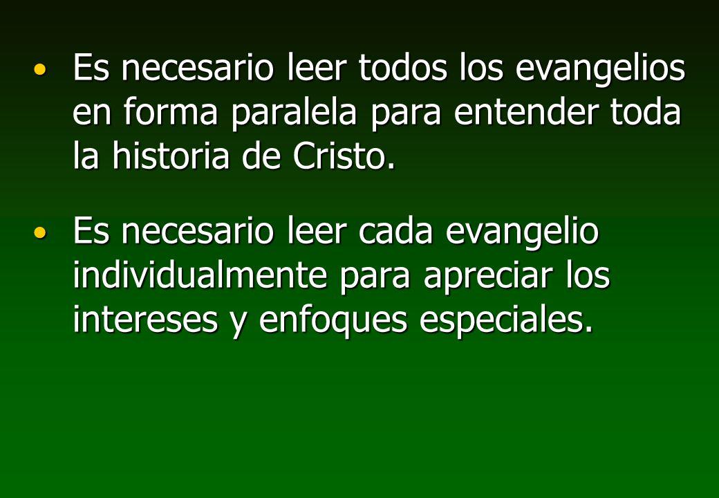 Es necesario leer todos los evangelios en forma paralela para entender toda la historia de Cristo. Es necesario leer todos los evangelios en forma par
