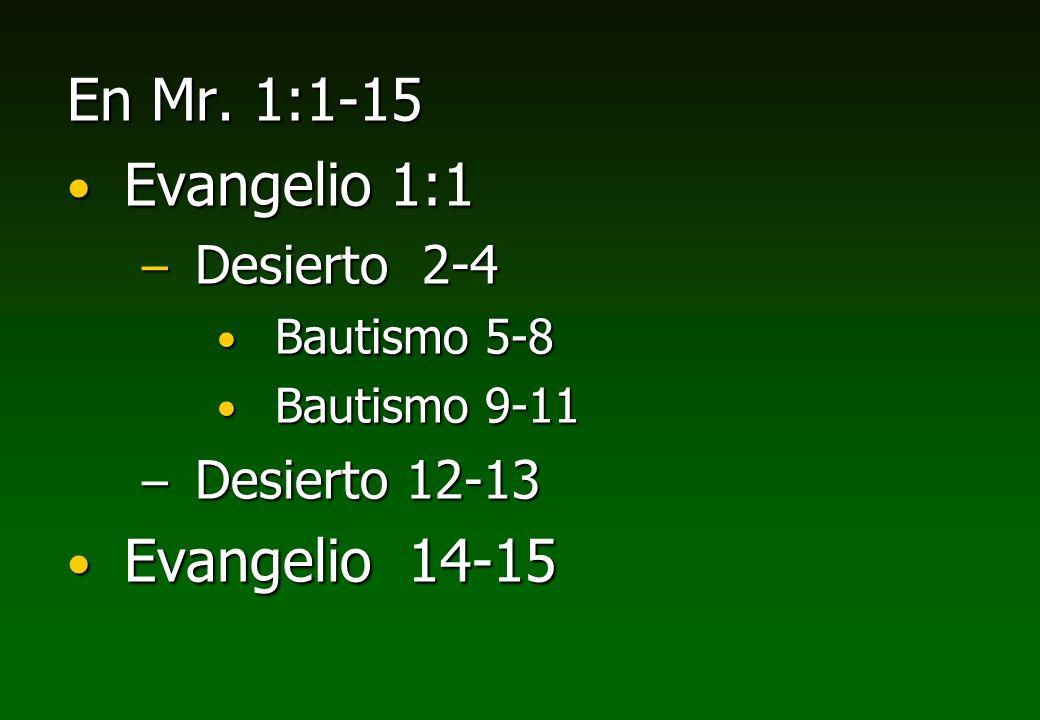 En Mr. 1:1-15 Evangelio 1:1 Evangelio 1:1 – Desierto 2-4 Bautismo 5-8 Bautismo 5-8 Bautismo 9-11 Bautismo 9-11 – Desierto 12-13 Evangelio 14-15 Evange