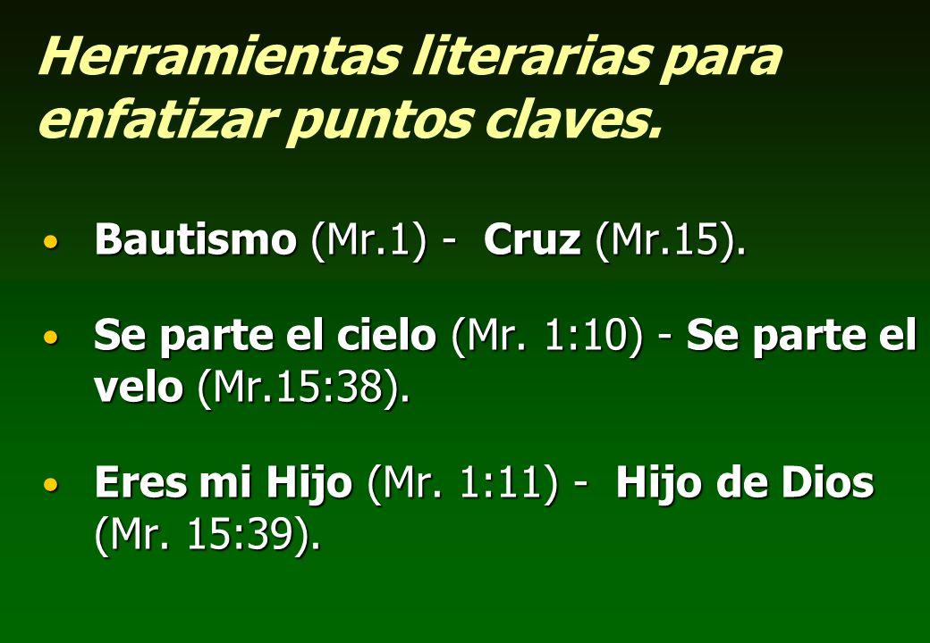 Herramientas literarias para enfatizar puntos claves. Bautismo (Mr.1) - Cruz (Mr.15). Bautismo (Mr.1) - Cruz (Mr.15). Se parte el cielo (Mr. 1:10) - S