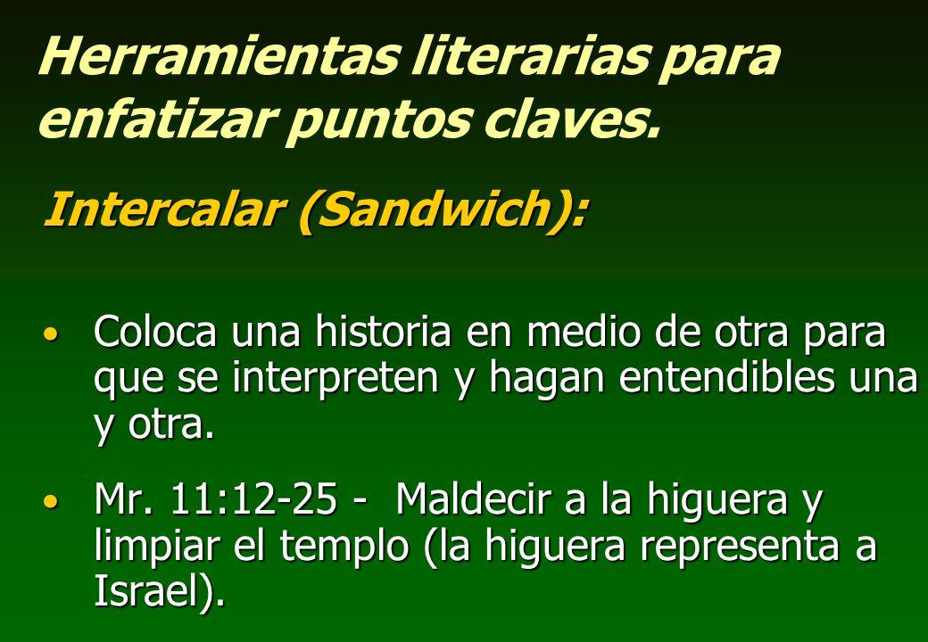 Herramientas literarias para enfatizar puntos claves. Intercalar (Sandwich): Coloca una historia en medio de otra para que se interpreten y hagan ente