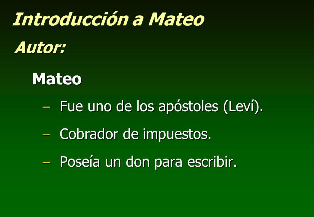 Introducción a Mateo Autor:Mateo – Fue uno de los apóstoles (Leví). – Cobrador de impuestos. – Poseía un don para escribir.