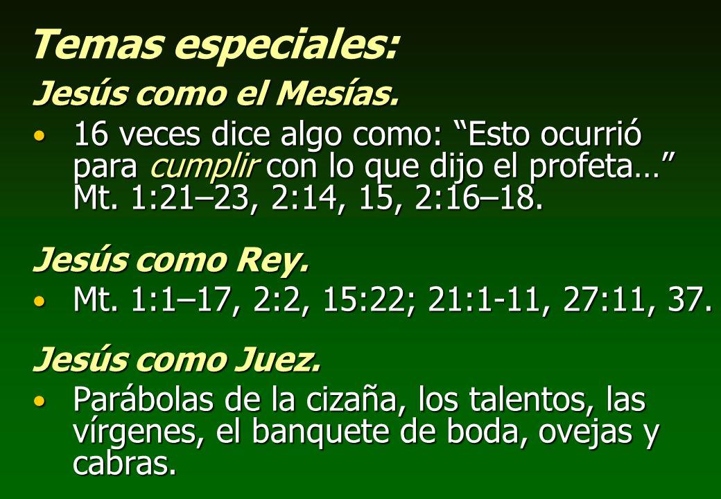 Temas especiales: Jesús como el Mesías. 16 veces dice algo como: Esto ocurrió para cumplir con lo que dijo el profeta… Mt. 1:21–23, 2:14, 15, 2:16–18.