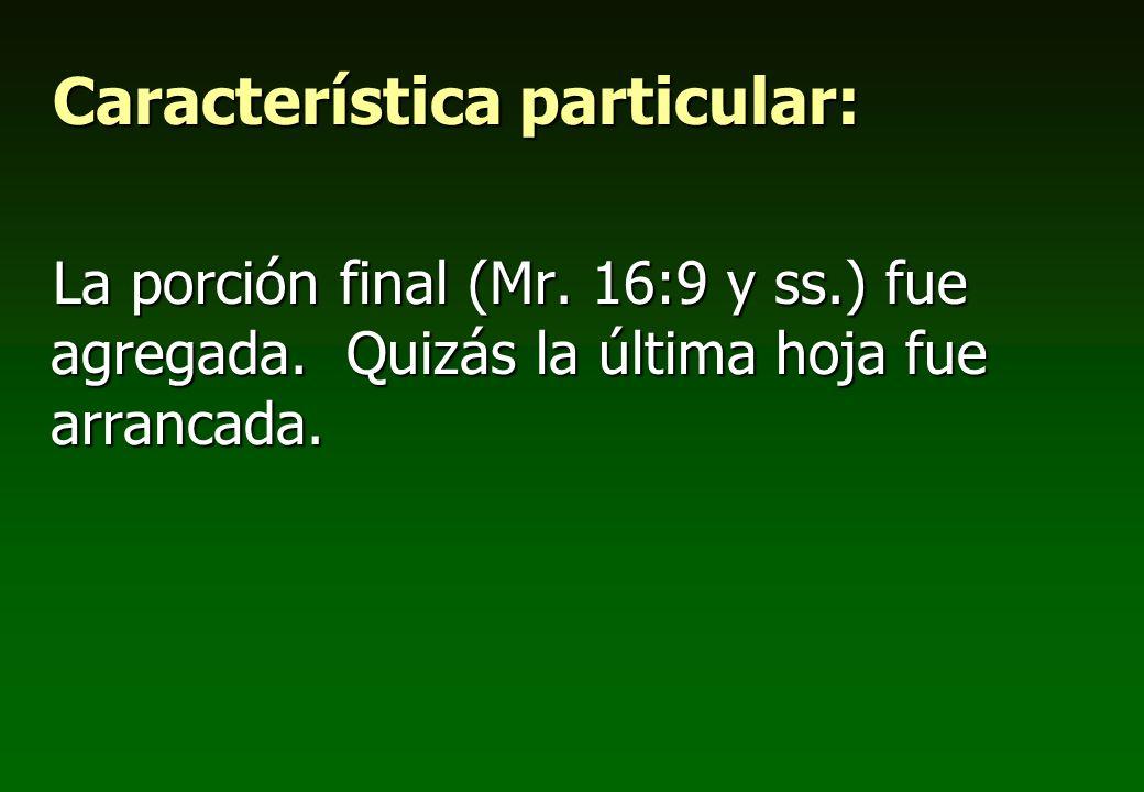 Característica particular: La porción final (Mr. 16:9 y ss.) fue agregada. Quizás la última hoja fue arrancada.