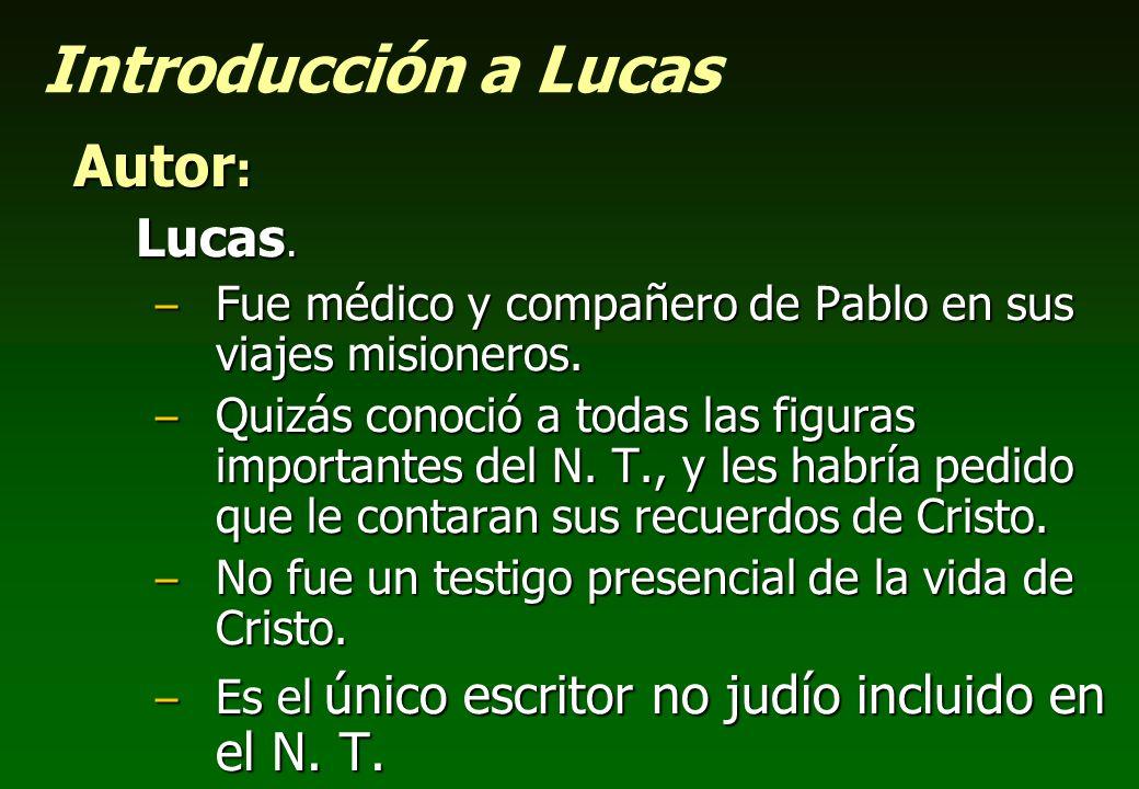 Introducción a Lucas Autor : Lucas. – Fue médico y compañero de Pablo en sus viajes misioneros. – Quizás conoció a todas las figuras importantes del N