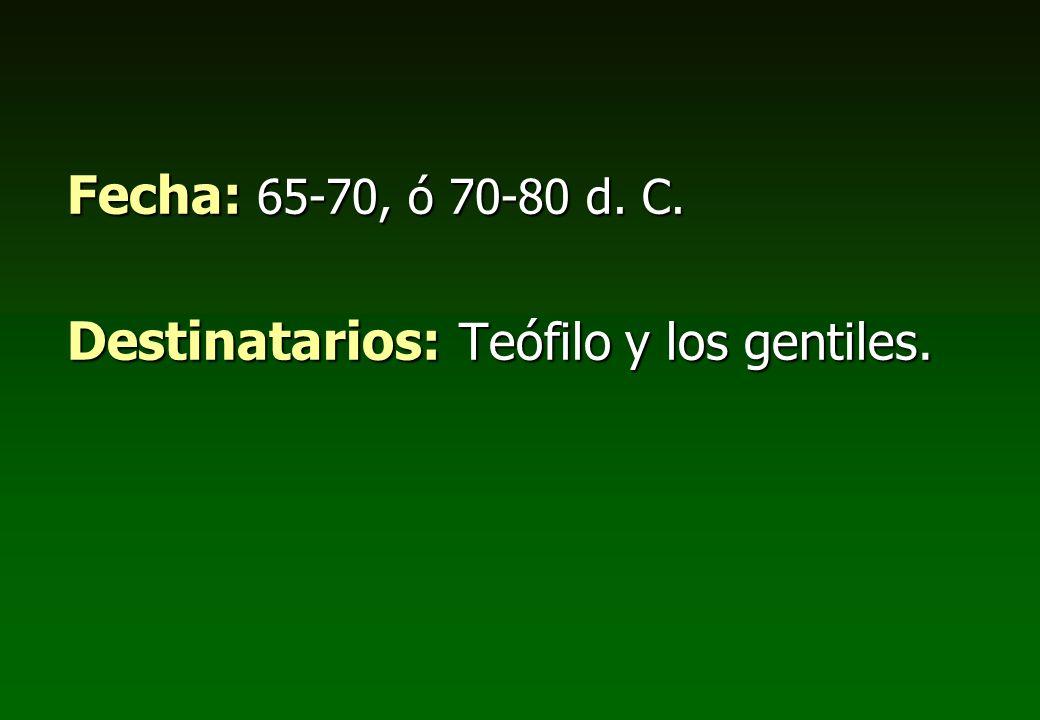 Fecha: 65-70, ó 70-80 d. C. Destinatarios: Teófilo y los gentiles.
