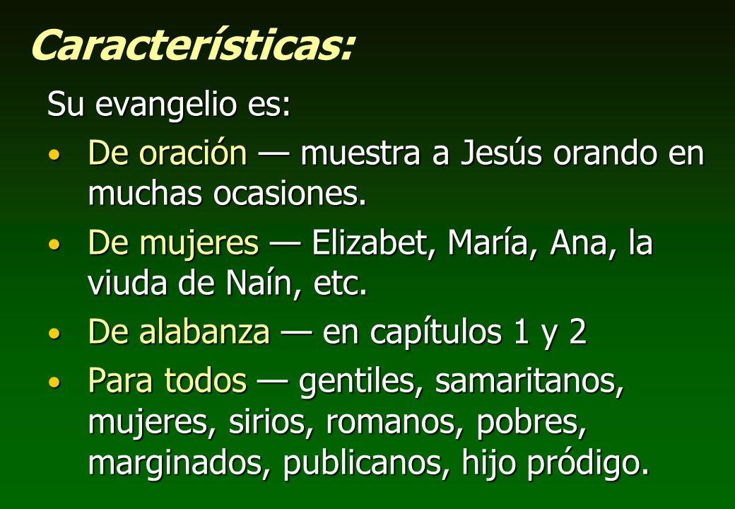Características: Su evangelio es: De oración muestra a Jesús orando en muchas ocasiones. De oración muestra a Jesús orando en muchas ocasiones. De muj