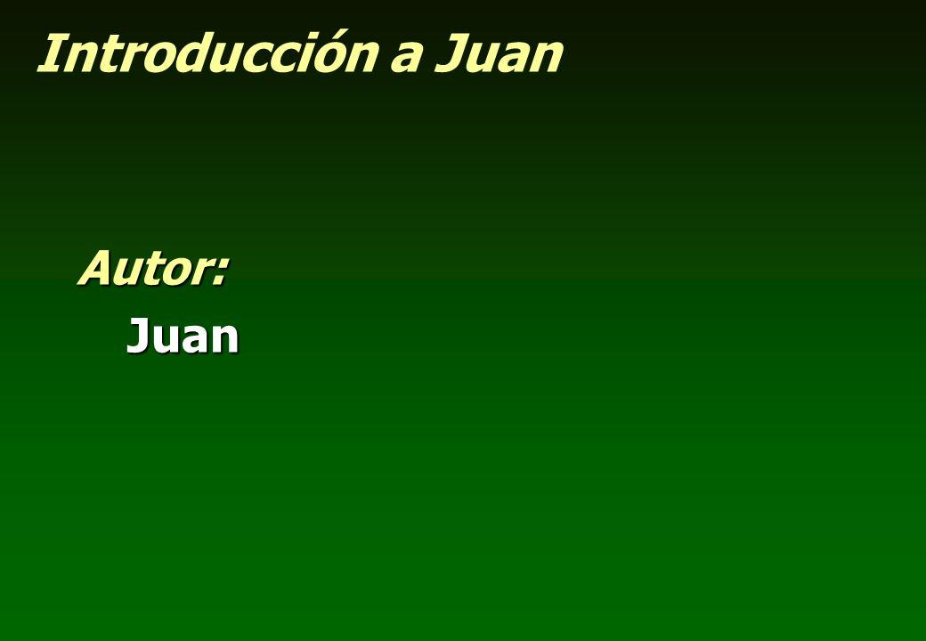 Introducción a Juan Autor:Juan