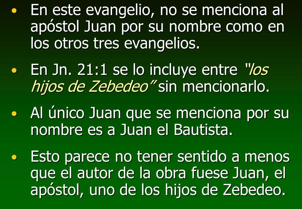 En este evangelio, no se menciona al apóstol Juan por su nombre como en los otros tres evangelios. En Jn. 21:1 se lo incluye entre los hijos de Zebede