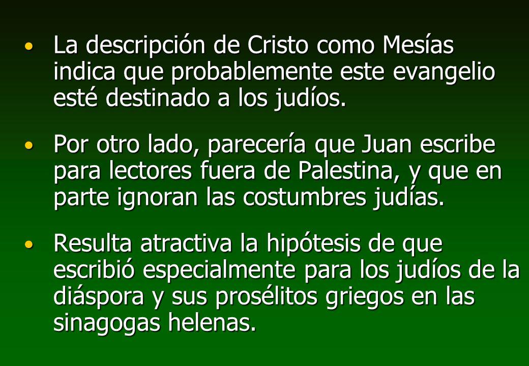 La descripción de Cristo como Mesías indica que probablemente este evangelio esté destinado a los judíos. La descripción de Cristo como Mesías indica