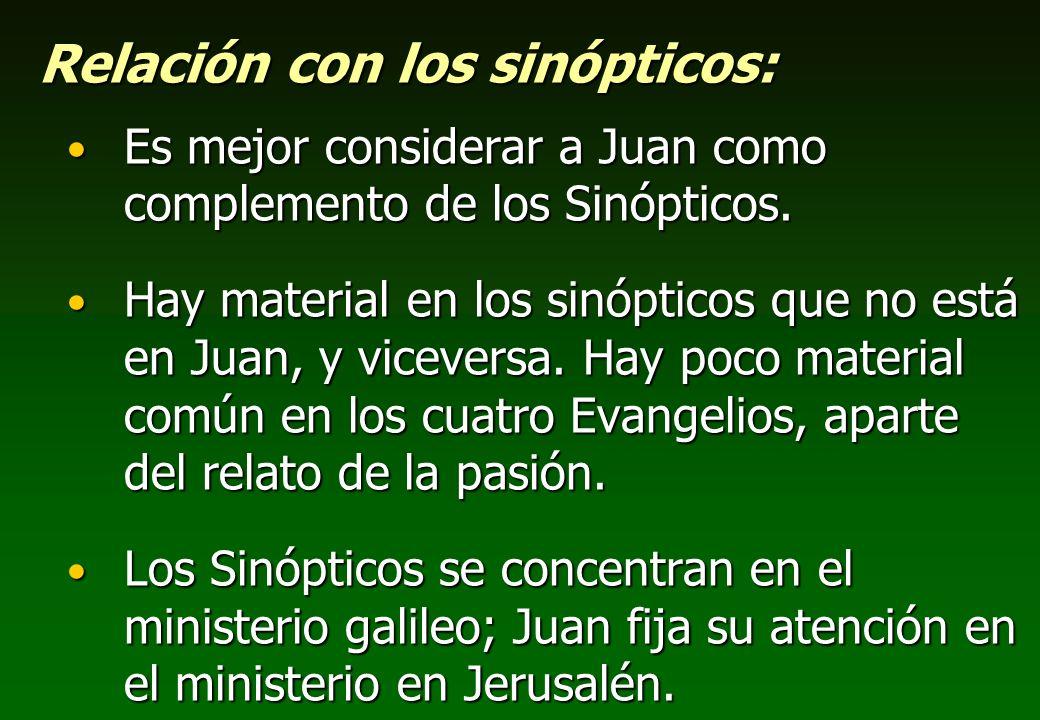 Relación con los sinópticos: Es mejor considerar a Juan como complemento de los Sinópticos. Es mejor considerar a Juan como complemento de los Sinópti
