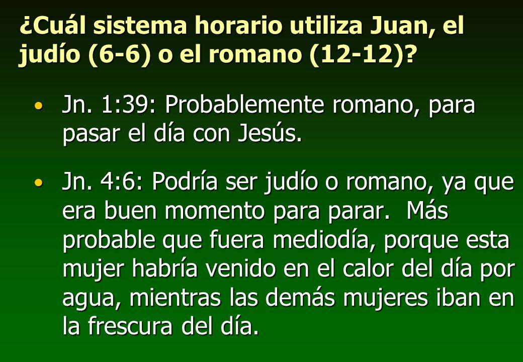 ¿Cuál sistema horario utiliza Juan, el judío (6-6) o el romano (12-12)? Jn. 1:39: Probablemente romano, para pasar el día con Jesús. Jn. 1:39: Probabl