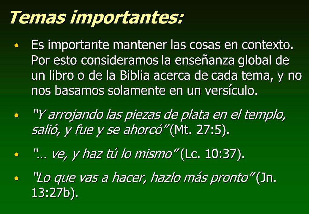 Temas importantes: Es importante mantener las cosas en contexto. Por esto consideramos la enseñanza global de un libro o de la Biblia acerca de cada t