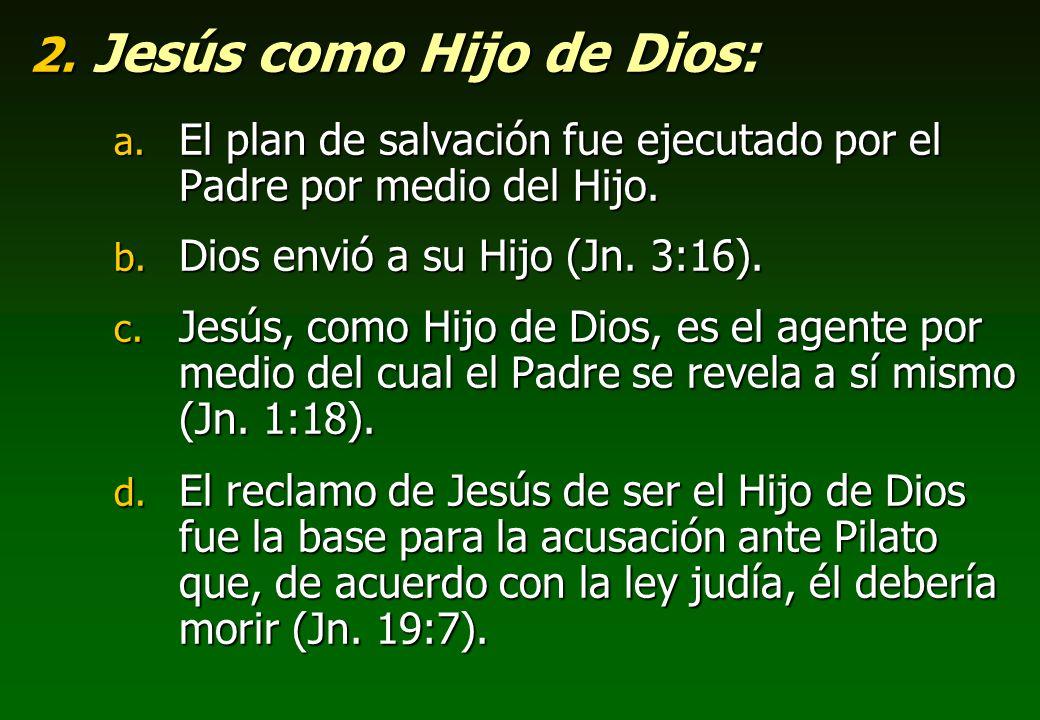 2. Jesús como Hijo de Dios: a. El plan de salvación fue ejecutado por el Padre por medio del Hijo. b. Dios envió a su Hijo (Jn. 3:16). c. Jesús, como