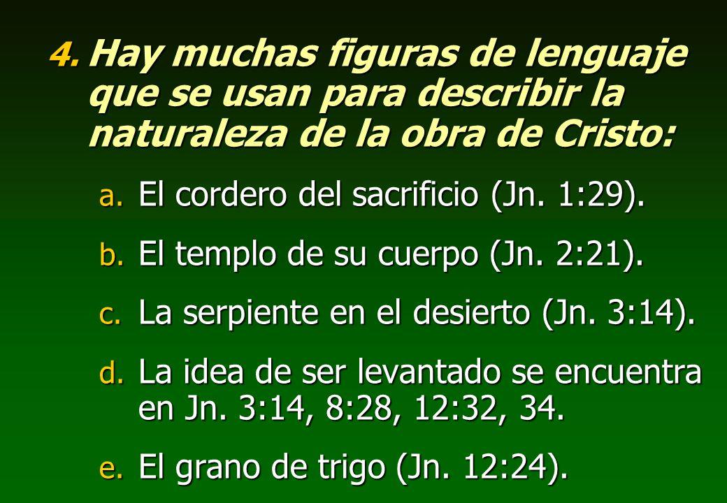 4. Hay muchas figuras de lenguaje que se usan para describir la naturaleza de la obra de Cristo: a. El cordero del sacrificio (Jn. 1:29). b. El templo