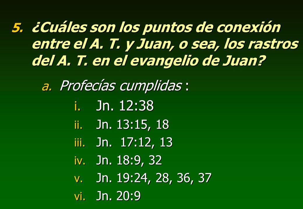 5. ¿Cuáles son los puntos de conexión entre el A. T. y Juan, o sea, los rastros del A. T. en el evangelio de Juan? a. Profecías cumplidas : i. Jn. 12: