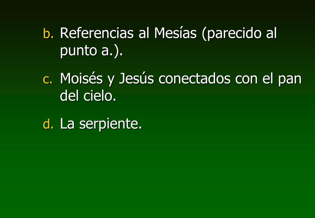 b. Referencias al Mesías (parecido al punto a.). c. Moisés y Jesús conectados con el pan del cielo. d. La serpiente.