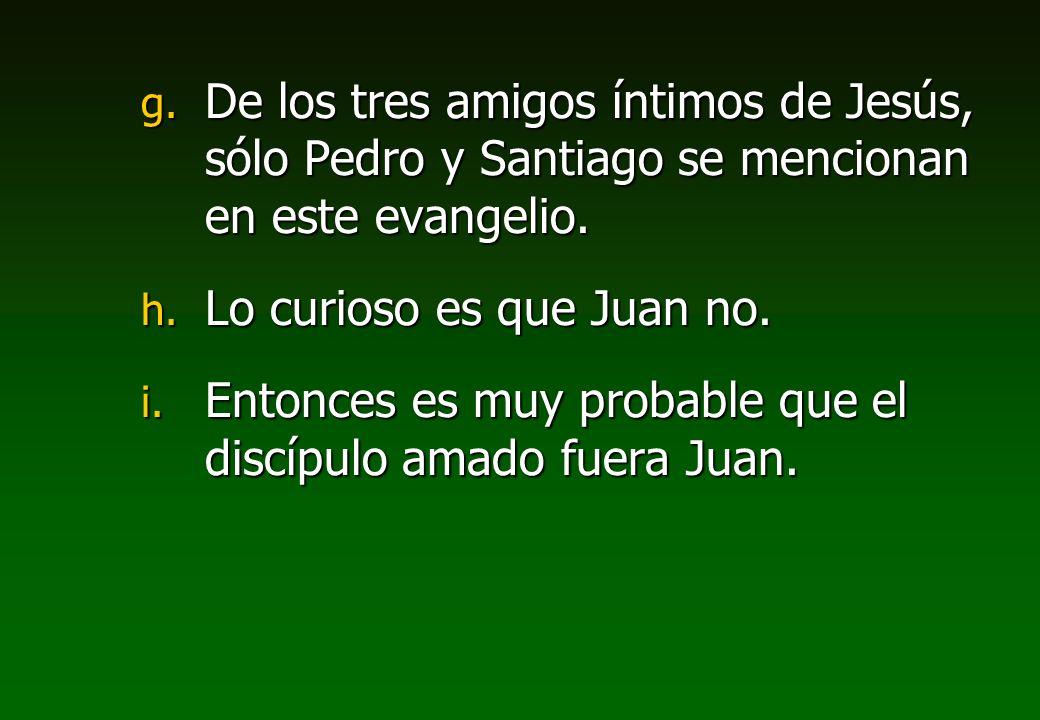 g. De los tres amigos íntimos de Jesús, sólo Pedro y Santiago se mencionan en este evangelio. h. Lo curioso es que Juan no. i. Entonces es muy probabl