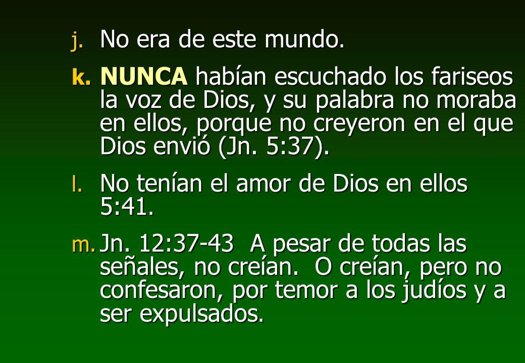 j. No era de este mundo. k. NUNCA habían escuchado los fariseos la voz de Dios, y su palabra no moraba en ellos, porque no creyeron en el que Dios env