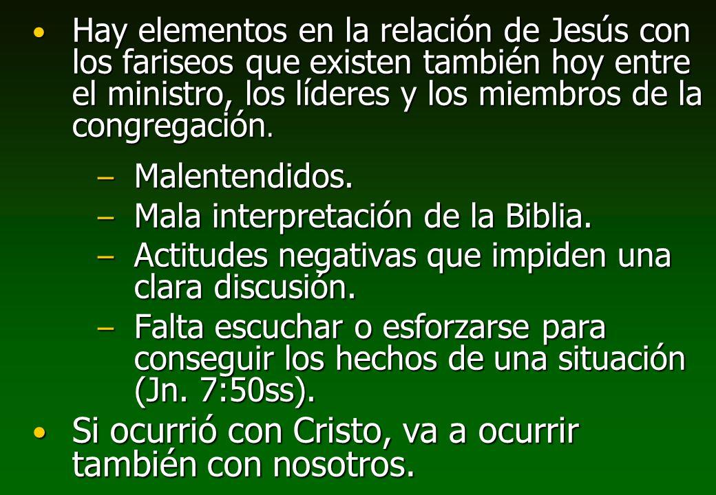 Hay elementos en la relación de Jesús con los fariseos que existen también hoy entre el ministro, los líderes y los miembros de la congregación. Hay e