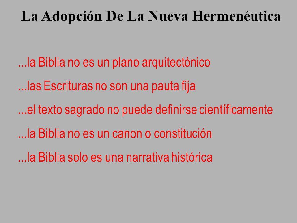 La Adopción De La Nueva Hermenéutica...la Biblia no es un plano arquitectónico...las Escrituras no son una pauta fija...el texto sagrado no puede defi