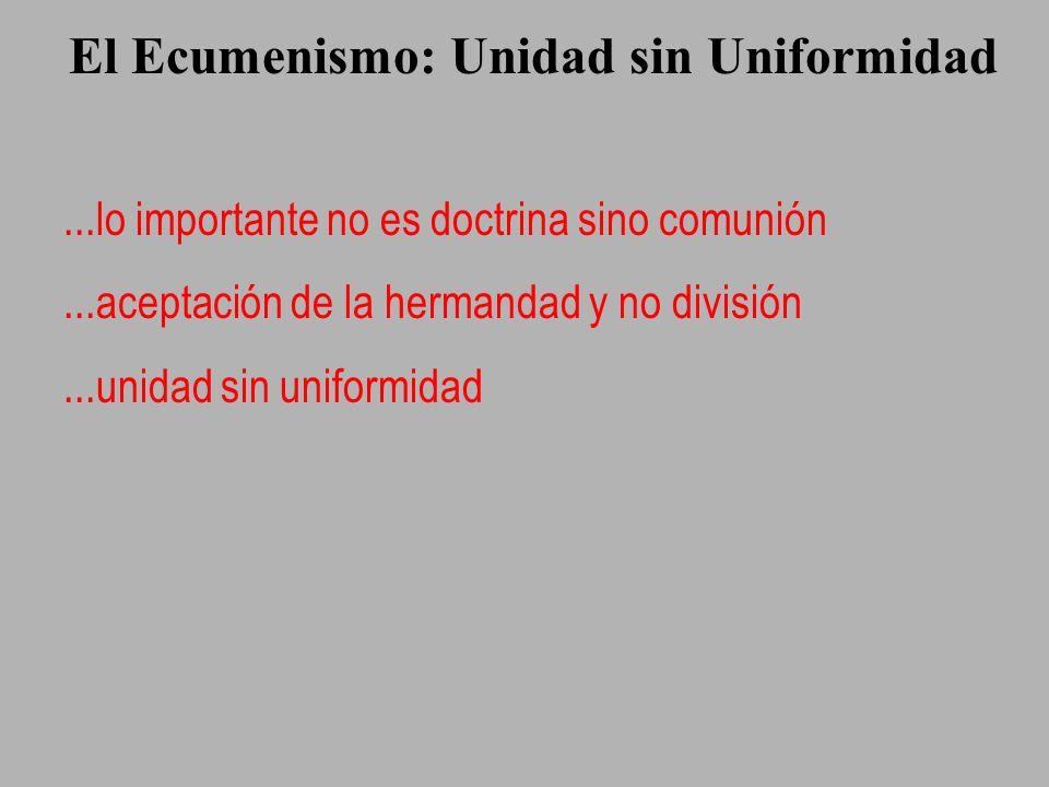 El Ecumenismo: Unidad sin Uniformidad...lo importante no es doctrina sino comunión...aceptación de la hermandad y no división...unidad sin uniformidad