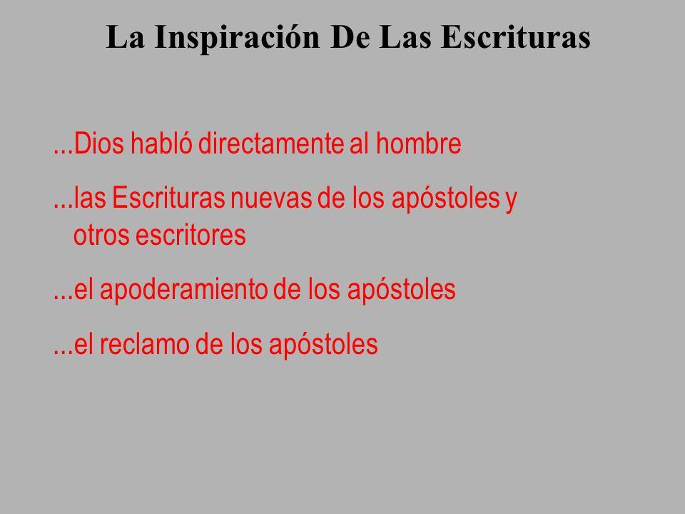 La Inspiración De Las Escrituras...Dios habló directamente al hombre...las Escrituras nuevas de los apóstoles y otros escritores...el apoderamiento de