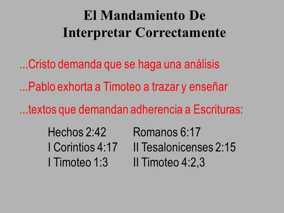 El Mandamiento De Interpretar Correctamente...Cristo demanda que se haga una análisis...Pablo exhorta a Timoteo a trazar y enseñar...textos que demand