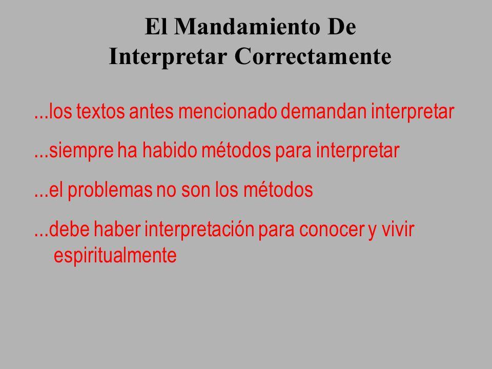 El Mandamiento De Interpretar Correctamente...los textos antes mencionado demandan interpretar...siempre ha habido métodos para interpretar...el probl