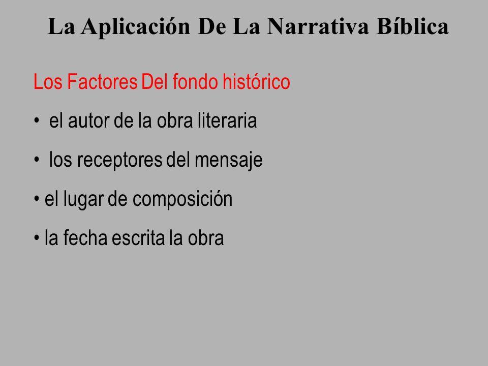 La Aplicación De La Narrativa Bíblica Los Factores Del fondo histórico el autor de la obra literaria los receptores del mensaje el lugar de composició
