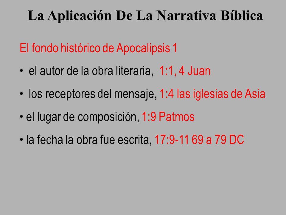 La Aplicación De La Narrativa Bíblica El fondo histórico de Apocalipsis 1 el autor de la obra literaria, 1:1, 4 Juan los receptores del mensaje, 1:4 l