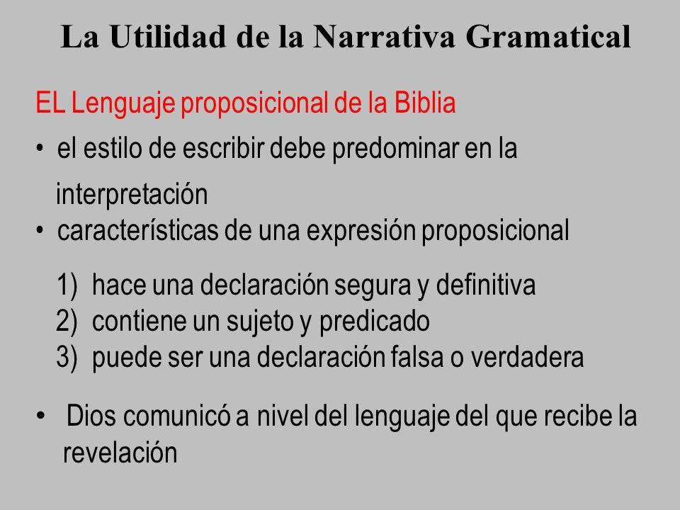La Utilidad de la Narrativa Gramatical EL Lenguaje proposicional de la Biblia el estilo de escribir debe predominar en la interpretación característic